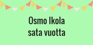 Sata vuotta Osmo Ikolan syntymästä